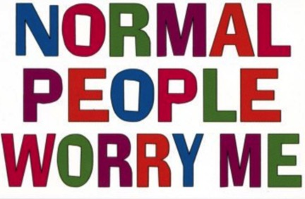 "No. You aren't normal. But Who Cares?""  A Case for Not Normal AF"