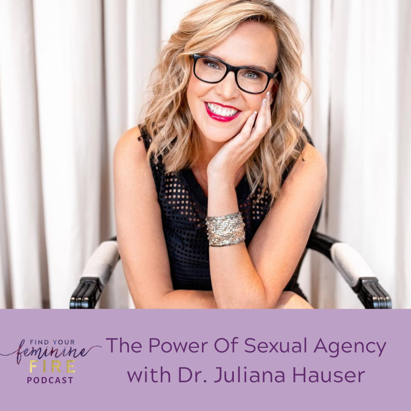 THE POWER OF SEXUAL AGENCY WITH DR. JULIANA HAUSER